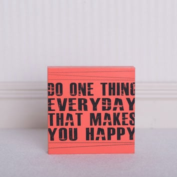 """""""Do one thing everyday that makes you happy"""" Home Accent"""