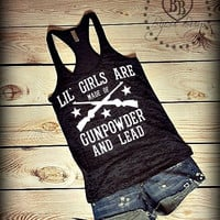 Lil Girls Are Made Of Gunpowder And Lead - Country Song - Miranda Lambert -- Racerback, Burnout Tank Top- Sizes S-XL. Other Colors Available