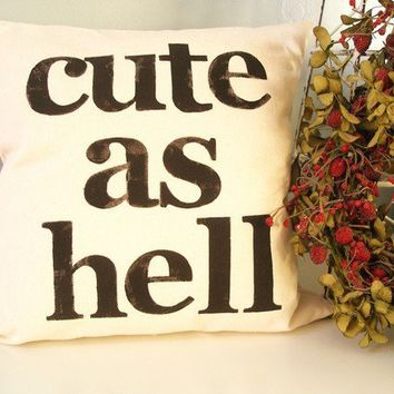 cute as hell Hand Stamped Pillow Cover by JoshuaByOak on Etsy
