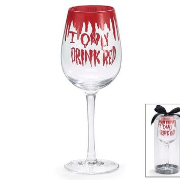 I Only Drink Red Wine Glass
