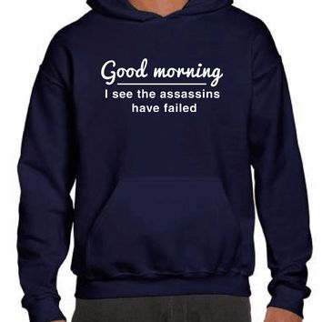 Good Morning I See The Assassins Have Failed  Funny Hoodies Sweater