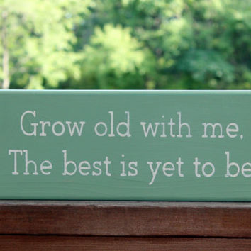 Grow Old With Me The Best is Yet to Be, Wood Sign, Wedding Wood Sign, Love Quote Sign, Wedding Decor, Wedding Gift Sign, Anniversary Gift