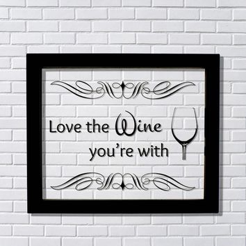 Floating Quote - Love the Wine you're with - Kitchen Wall Sign Decor - Wine Lover - Wall Art Print