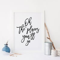 PRINTABLE Art,Oh The Places You'll Go,Travel Poster,Explore,Adventure Print,Wall Art,Inspirational Quote,Typography print,Hand Lettering