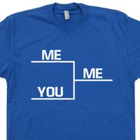 Winning T Shirt Funny Sports T Shirt Me You Winning Bracket T Shirt