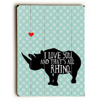 That's All Rhino by Artist Ginger Oliphant Wood Sign