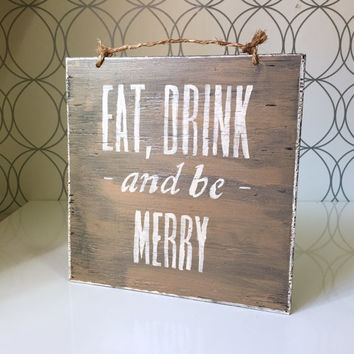 Eat, Drink and Be Merry Sign / Wood Sign / Holiday Decor / Wood Sign Sayings