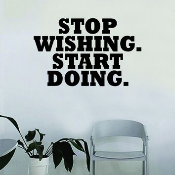 Stop Wishing Start Doing Quote Wall Decal Sticker Bedroom Home Room Art Vinyl Inspirational Decor Motiational Teen Gym Fitness Health Work Out
