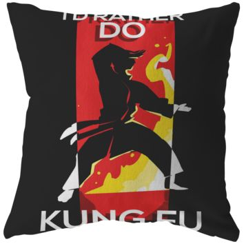 I'd Rather Do Kung Fu Spiritual Pillow