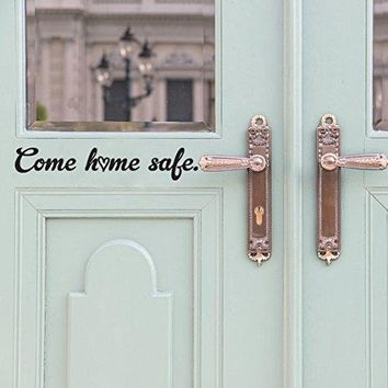 "Come Home Safe Vinyl Wall Door Decal Sticker 20.4""w x 3.75""h"