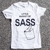 T Shirts Women - Little Bucket Of Sass - womens clothing, graphic tees, shirt with sayings, sarcastic, funny shirt