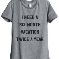 I Need A Six Month Vacation Twice A Year