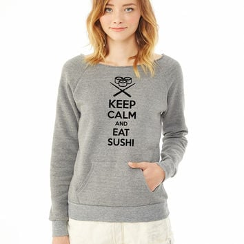 Keep calm and eat sushi. ladies sweatshirt