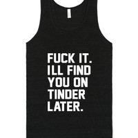 Fuck It I'll Find you On Tinder Later Tanktop-Tri-Black T-Shirt