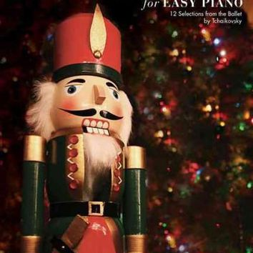 The Nutcracker For Easy Piano: 12 Selections from the Ballet by Tchaikovsky: Easy Piano Solo