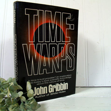 Time Warps Book by John Gribbin - Is time travel possible? An Exploration into today's best scientific knowledge about the nature of time