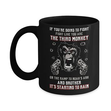 If You're Going To Fight Fight Like You're The Third Monkey Mug