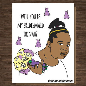 Funny Bridesmaid Card or nah Funny Wedding Card Pop Culture Will You Be My Bridesmaid