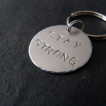 Stay Strong Keychain, Cancer, Inspirational Gift, Encouragement, Aluminum, Handstamped Key Chain