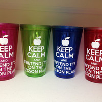 Keep Calm and Pretend It's on the Lesson Plan Colored Tumbler - Pink Red Blue Green -  Teacher Gift for Christmas Last Day of School
