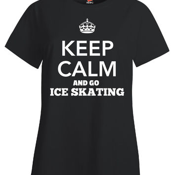 Keep Calm And Go ICE SKATING - Ladies T Shirt