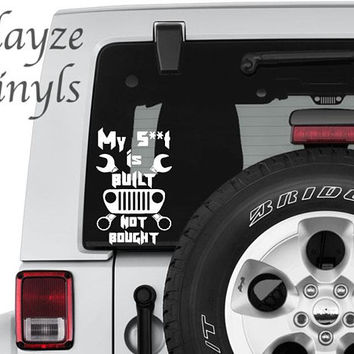 Jeep My Sh*t is Built Not Bought / Car/Computer vinyl decal