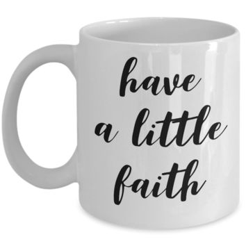 Have a Little Faith Based Inspired Mug Ceramic Coffee Cup