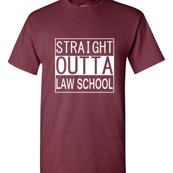 Straight Outta Law School T Shirt Great Graduation T Shirt Unisex Ladies Law School T Shirt Great Gift Ideas Graduation gift