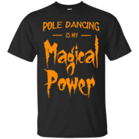 Pole Dancing Is My Magical Power T-Shirt Hoodie As Halloween Gift