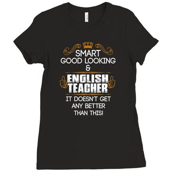 Smart Good Looking English Teacher Doesnt Get Better Than Ladies Fitted T-Shirt