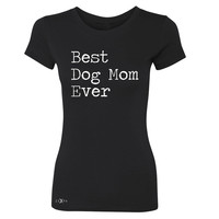 Zexpa Apparel™ Best Dog Mom Ever - Pet Lover Women's T-shirt Mother's Day Gift Tee