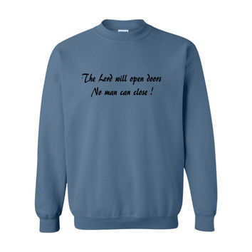 The lord will open doors no man can close ! Sweatshirt