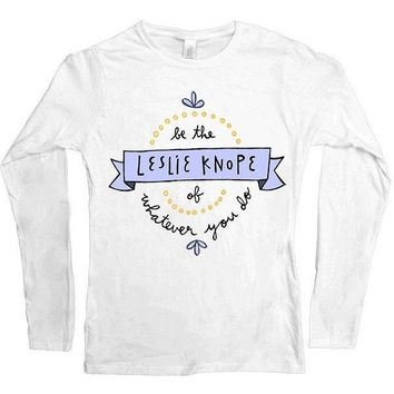 Be The Leslie Knope Of Whatever You Do -- Women's Long-Sleeve