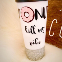 DONUT kill my vibe coffee to-go tumbler, glitter dipped travel coffee cup, 24oz travel cup