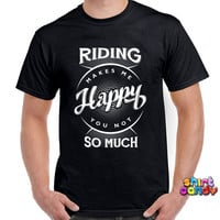 Funny Motorcycle Shirt Riding Makes Me Happy You Not So Much Shirt Motorcycle Lover Motorbike Shirt For Biker Dirt Bike Mens Tee DN-103