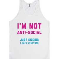 I'm Not Anti Social - Just Kidding-Unisex White Tank