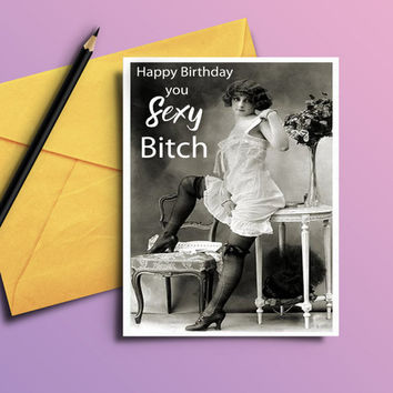 Funny birthday card - Birthday card for her - Sexy Bitch card - Sassy birthday card - Card for her - Card for best friend - Printable