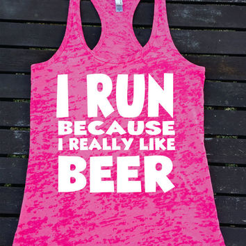 I RUN Because  I Really Like BEER Ladies Burnout Racerback Athletic Fit  Comfy Tank Top Workout Gym Running Fitness Running Motivational