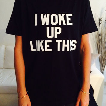 I woke up like this Tshirt black Fashion funny slogan womens girls sassy cute