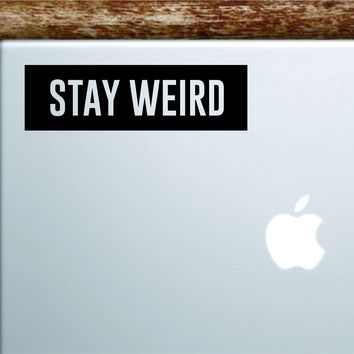 Stay Weird Rectangle Laptop Apple Macbook Quote Wall Decal Sticker Art Vinyl Inspirational Motivational Funny Teen