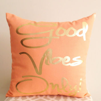 Good Vibes Only! - Coral Metallic Gold Pillow Cover 15x15