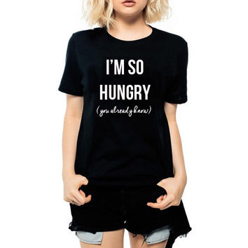Im so hungry you already know unisex thanksgiving t-shirt