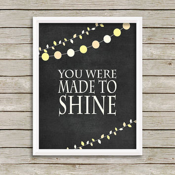 You were made to Shine Wall Art, Print 8 x 10 INSTANT Digital Download Printable