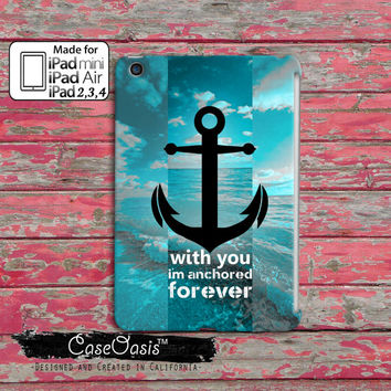 With You I'm Anchored Forever Quote Tumblr Inspired Cute Blue Ocean Custom iPad Mini 2, iPad 2 and 3 and 4 and iPad Air 2 Case Cover