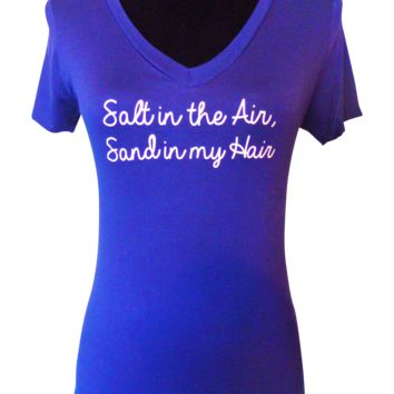 Salt in the Air Sand in My Hair Quote T Shirt