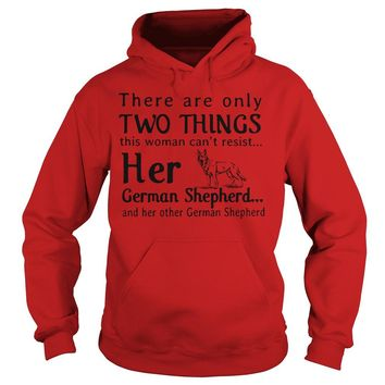 There are two things this woman can't resist her german shepherd Ladies tee Hoodie