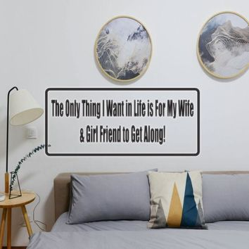 The Only Thing I Want In Life Is For My Wife & Girlfriend To Get Along Vinyl Wall Decal - Removable