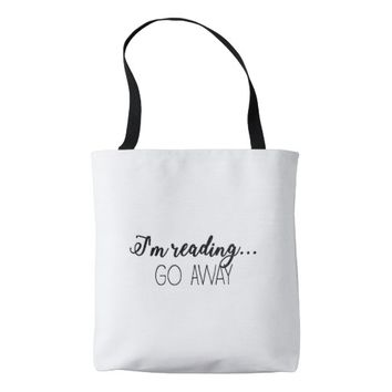 I'm Reading...Go Away! Tote Bag