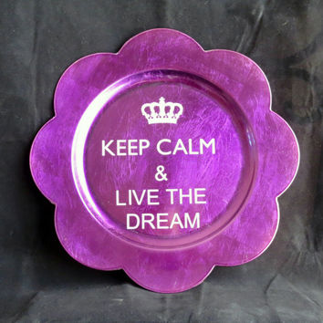 Keep Calm Sign, Purple Flower Charger, Live the Dream Plate, Crown Charger, Live The Dream Sign, Keep Calm Live The Dream, Teen Girl Gift139