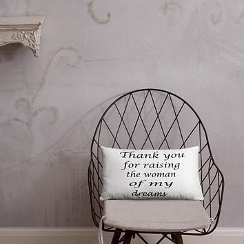 Thank you for raising the woman of my dreams 18x18 accent pillows